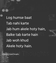 It'S true👈 - log humse baat tab nahi karte jab hum akele Love Hurts Quotes, Love Quotes Poetry, Hurt Quotes, Funny Quotes, Infp, Meaningful Quotes, Inspirational Quotes, Twisted Quotes, Video Love