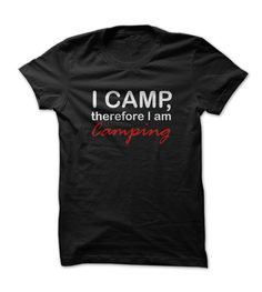 I Camp Therefore I Am Camping Black T Shirts #camping #tshirt #shirts #tees