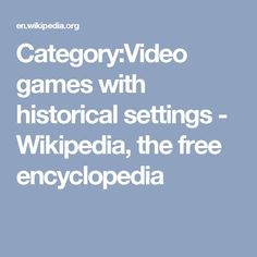 Category:Video games with historical settings - Wikipedia, the free encyclopedia