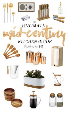 www.kikhaly.com THE ULTIMATE MID-CENTURY KITCHEN GUIDE Starting at $6. Wood, gold, brass, and copper kitchen accessories and utensils to give your kitchen a whole new makeover on a budget!
