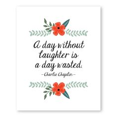 A day without laughter is a day wasted. —Charlie Chaplin  Need small color/text tweaks? Purchase this additional listing: www.etsy.com/listing/464801263 ________________________________________________________________________________________ ★ ART PRINT SPECS —Heavy weight high quality matte paper —Archival full-color —Comes unframed ________________________________________________________________________________________ ★ WRAPPED CANVAS SPECS —Wrapped around 1.5 thick pine str...