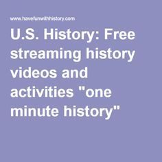 """U.S. History: Free streaming history videos and activities """"one minute history"""""""