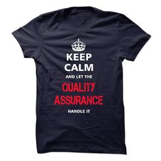 keep calm and let the QUALITY ASSURANCE handle it T Shirt, Hoodie, Sweatshirt