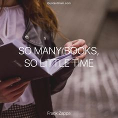 """Quote of The Day """"So many books, so little time."""" - Frank Zappa http://lnk.al/3xwZ"""