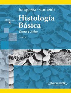 Histología básica [Recurso electrónico] : texto y atlas / L.C. Junqueira, José Carneiro. Editorial Médica Panamericana, D.L. 2015