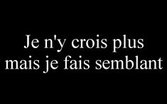 Je n'y crois plus mais je fais semblant French Words, French Quotes, True Quotes, Words Quotes, Sayings, Deep Quotes, Google Translate, Bad Mood, Some Words