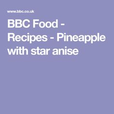 BBC Food - Recipes - Pineapple with star anise
