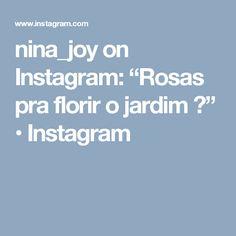 "nina_joy on Instagram: ""Rosas pra florir o jardim 😍"" • Instagram"