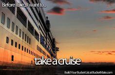 Before I die, I want to...Take a Cruise
