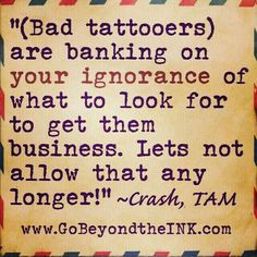 Bad tattooers are banking on your ignorance of what to look for to get them business. Let's not allow that any longer!