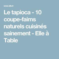 Le tapioca - 10 coupe-faims naturels cuisinés sainement - Elle à Table