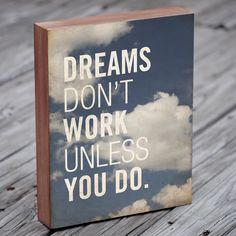 Dreams Don't Work Unless You Do - Wood Block Art Print. via Etsy.