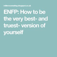 ENFP: How to be the very best- and truest- version of yourself