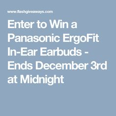 Enter to Win a Panasonic ErgoFit In-Ear Earbuds - Ends December 3rd at Midnight
