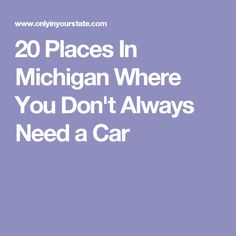 20 Places In Michigan Where You Don't Always Need a Car