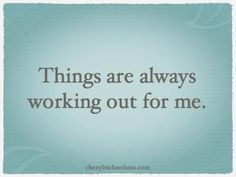 Things are always working out for me. - Abraham Hicks