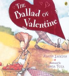 The Ballad of Valentine  - A new favorite! We sang the whole thing, of course, to the tune of My Darling Clementine, which just added to her enjoyment. The kids loved Tusa's illustrations - the antics of the dog in the background had both of them giggling.