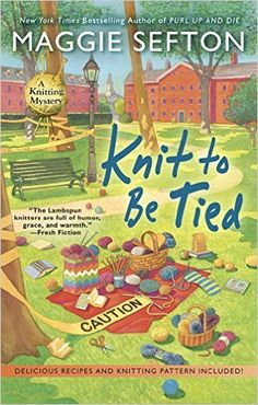 Knit to Be Tied: A Knitting Mystery - Kindle edition by Maggie Sefton. Mystery, Thriller & Suspense Kindle eBooks @ Amazon.com.