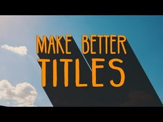 Watch: Tips for Creating Better Titles for Your Films and Videos