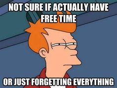 During the school year it is definitely because I'm forgetting everything..because I never had free time.