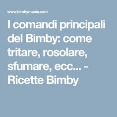 I comandi principali del Bimby: come tritare, rosolare, sfumare, ecc... - Ricette Bimby