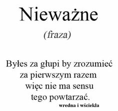 #NIEWAŻNE Wtf Funny, Funny Cute, Funny Memes, Polish Memes, Important Quotes, Different Words, Some Quotes, Happy Quotes, Wisdom