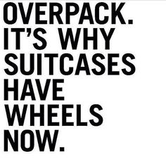 overpack. It's why suitcases have wheels now. #daily #quote #dailyquote - Get inspired by Nabisplace! Instagram @nabisplace www.nabisplace.com