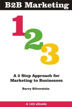B2b Marketing 123: A 3 Step Approach For Marketing To Busin...
