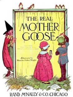 Mother Goose, everybody needs a rhyme.