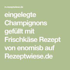 eingelegte Champignons gefüllt mit Frischkäse Rezept von enomisb auf Rezeptwiese.de