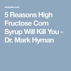 5 Reasons High Fructose Corn Syrup Will Kill You - Dr. Mark Hyman, Corn Syrup, Health And Nutrition, Natural Remedies, Healthy Recipes, Healthy Foods, Skinny, Brain, Advice