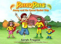 Paleo Pals: Jimmy and the Carrot Rocket Ship by Sarah Fragoso