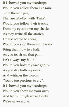 If I Showed You My Teardrops - Erin Hanson, October Many tears shed over the last two weeks. After having to stand up to speak at one of my best ever friend's funeral earlier this week, I stumbled on a few poems. A love for poetry has again be reignited. Hurt Poems, Eh Poems, Poems For Him, Poem Quotes, Poems On Love, Rhyming Quotes, Poems About Life, Rhyming Poems About Love, Poems That Rhyme
