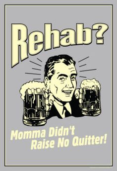 Rehab Momma Didn't Raise No Quitter Funny Retro Poster Masterprint - PintoPin Beer Quotes, Funny Quotes, Funny Memes, Tgif Funny, Beer Funny, Art Quotes, Hilarious, Beer Poster, Poster Poster