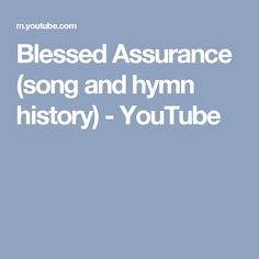 Blessed Assurance (song and hymn history) - YouTube