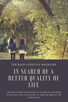 In search of a better quality of life --- Are you sure your ladder of success is leaning against the right wall?