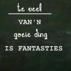 Te veel van 'n goeie ding is fantasties Some Quotes, Best Quotes, Afrikaanse Quotes, Inspirational Words Of Wisdom, Quote Board, Wall Quotes, Positive Thoughts, Be Yourself Quotes, Wise Words