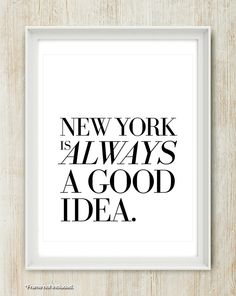 New York Is Always A Good Idea - NYC Quote print in 16x20 inches on A2 (in Classic Black and White) by theloveshop on Etsy https://www.etsy.com/listing/161374820/new-york-is-always-a-good-idea-nyc-quote