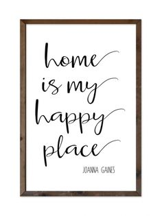 Home is My Happy Place    Frame: Hand made rustic aged barn wood in either dark or light color. Colors may vary slightly from picture. Simple frame indicates frame is 1 in. thick.  Print: 'Home is My Happy Place' quote by Joanna Gaines. As seen in the 2016 Utah Valley Parade of Homes in the Joanna Gaines, Fixer Upper inspired home.  Sizes: Frame 20 x 26 in. (Print 18 x 24 in.) Simple Frame Frame 25 x 32 in. (Print 18 x 24 in.) Frame 32 x 44 in. (Print 24 x 36 in.)