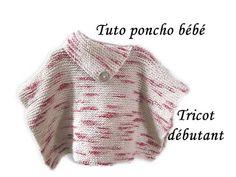 TUTO TRICOT PONCHO BEBE AU TRICOT FACILE TRICOT DEBUTANT PATTERN BABY PO...