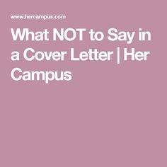 What NOT to Say in a Cover Letter | Her Campus