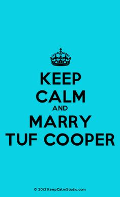 [Crown] Keep Calm And Marry Tuf Cooper