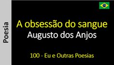 Poesia - Sanderlei Silveira: Augusto dos Anjos - 100 - A obsessão do sangue