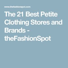 f7d53004b90 The 21 Best Petite Clothing Stores and Brands