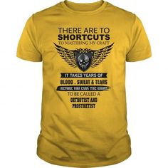 There Are To Shortcuts To Mastering My Craft Orthotist and Prosthetist T-Shirts, Hoodies (19$ ==►► Shopping Here!)