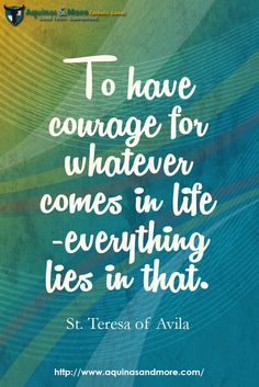 """To have courage for whatever comes in life — everything lies in that. Teresa of Avila Catholic Traditions, Catholic Gifts, Catholic Art, St Theresa Of Avila, Internet Quotes, D Avila, Christian Sayings, Courage Quotes, Catholic Quotes"