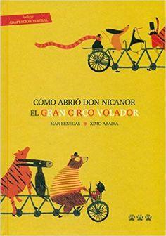 """""""Cómo abrió don Nicanor el gran circo volador"""" Mar Benegas"""