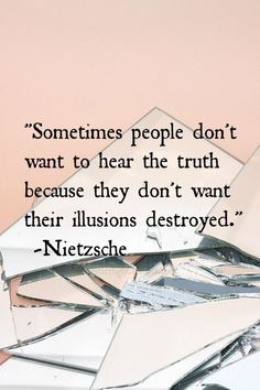 """Sometimes people don't want to hear the truth because they don't want their illusions destroyed."" -Nietzsche SO VERY TRUE. Great Quotes, Quotes To Live By, Inspirational Quotes, The Words, Words Quotes, Me Quotes, Sayings, Daily Quotes, All That Matters"