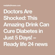 Doctors Are Shocked: This Amazing Drink Can Cure Diabetes in Just 5 Days! – Ready life 24 news