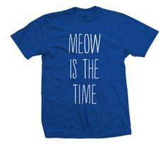 Meow Time T-Shirt Uncovet--alright meow, do you know how fast you were going.